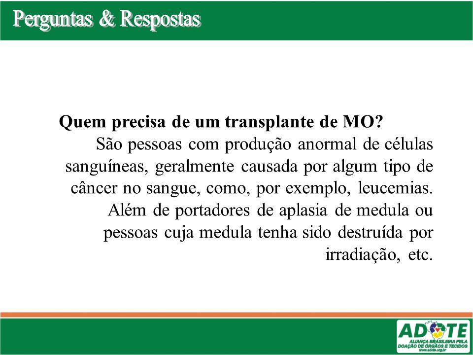 Quem precisa de um transplante de MO? São pessoas com produção anormal de células sanguíneas, geralmente causada por algum tipo de câncer no sangue, c