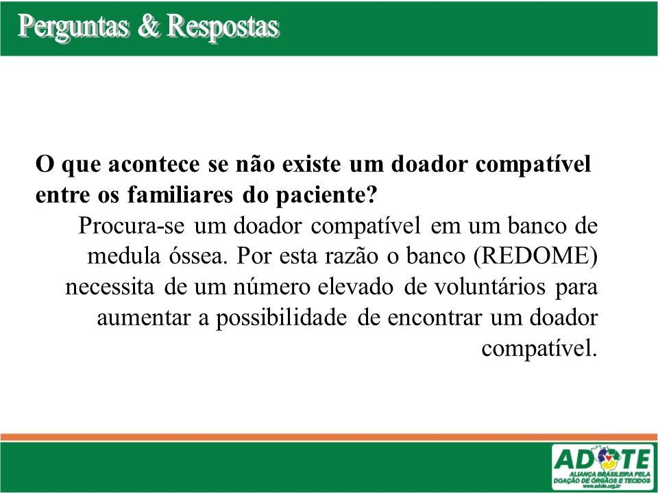 O que acontece se não existe um doador compatível entre os familiares do paciente? Procura-se um doador compatível em um banco de medula óssea. Por es