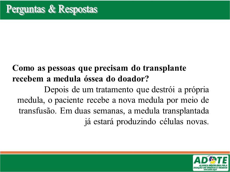 Como as pessoas que precisam do transplante recebem a medula óssea do doador? Depois de um tratamento que destrói a própria medula, o paciente recebe