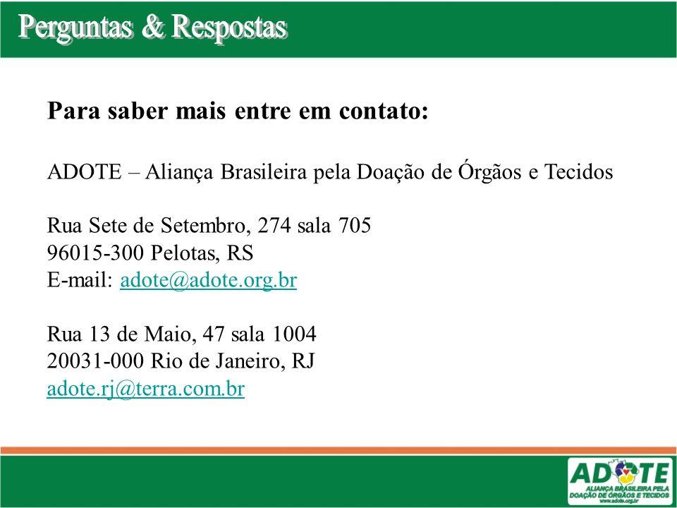 Para saber mais entre em contato: ADOTE – Aliança Brasileira pela Doação de Órgãos e Tecidos Rua Sete de Setembro, 274 sala 705 96015-300 Pelotas, RS