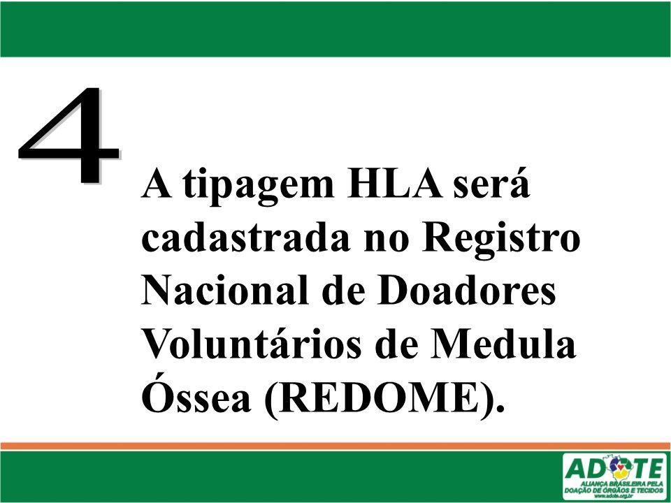 A tipagem HLA será cadastrada no Registro Nacional de Doadores Voluntários de Medula Óssea (REDOME).