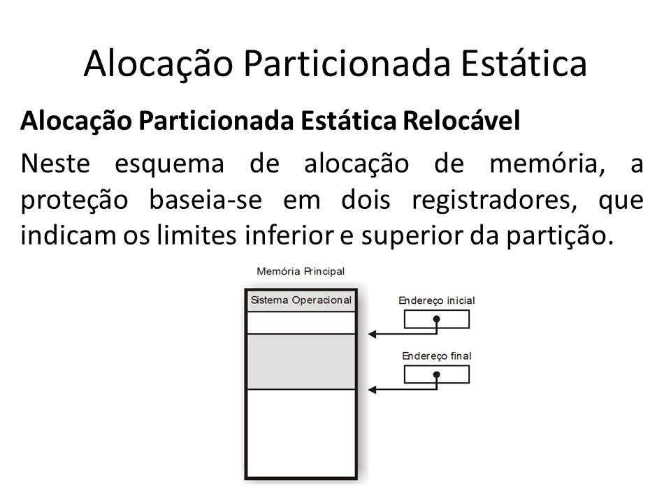 Alocação Particionada Estática Alocação Particionada Estática Relocável Neste esquema de alocação de memória, a proteção baseia-se em dois registrador