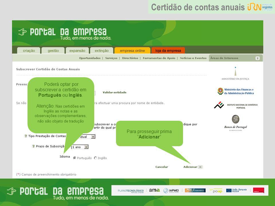 Experiência, Lda Para prosseguir prima Adicionar Poderá optar por subscrever a certidão em Português ou Inglês. Atenção : Nas certidões em Inglês as n