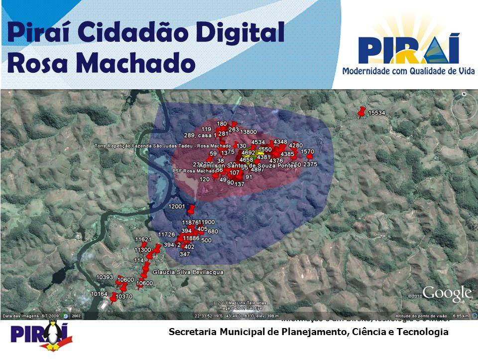 http://www.triadesolucoes.com.brE-mail: comercial@triadesolucoes.com.br Secretaria Municipal de Planejamento, Ciência e Tecnologia Piraí Cidadão Digital Rosa Machado COBERTURA – 1ª ETAPA