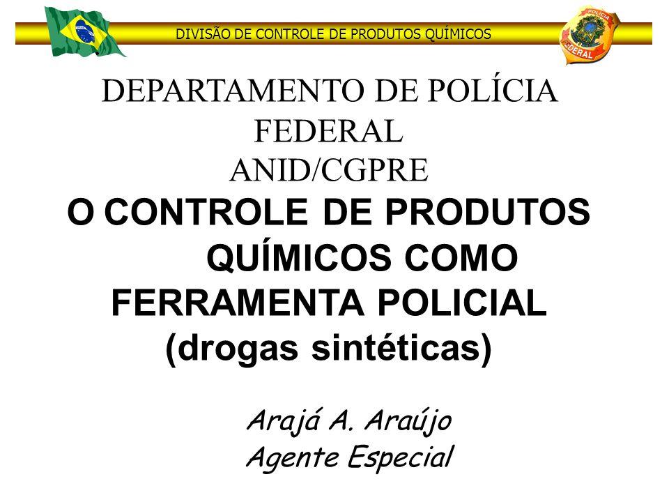 DIVISÃO DE CONTROLE DE PRODUTOS QUÍMICOS DEPARTAMENTO DE POLÍCIA FEDERAL ANID/CGPRE O CONTROLE DE PRODUTOS QUÍMICOS COMO FERRAMENTA POLICIAL (drogas s