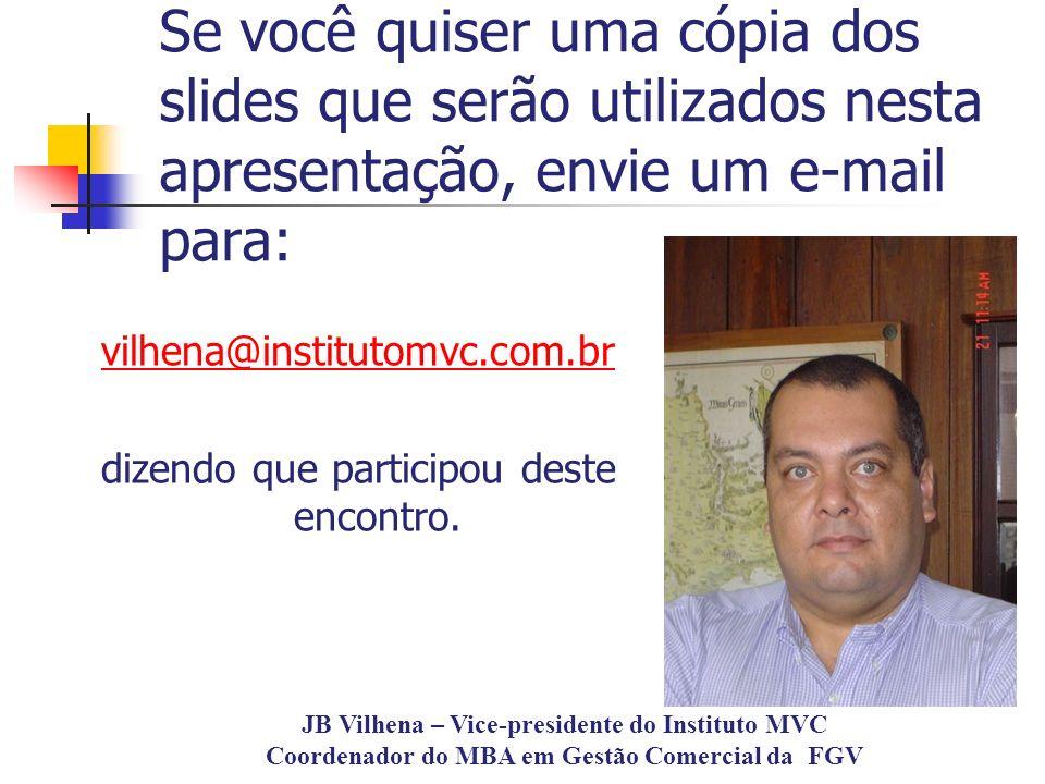 Se você quiser uma cópia dos slides que serão utilizados nesta apresentação, envie um e-mail para: vilhena@institutomvc.com.br dizendo que participou