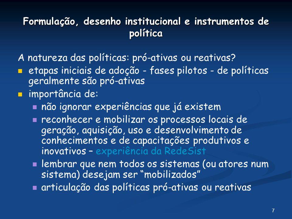 7 Formulação, desenho institucional e instrumentos de política A natureza das políticas: pró-ativas ou reativas.