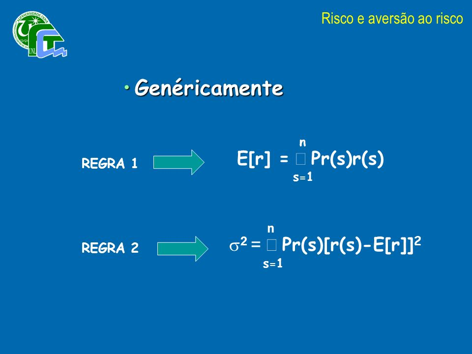 GenéricamenteGenéricamente n E[r] = Pr(s)r(s) s=1 n 2 = Pr(s)[r(s)-E[r]] 2 s=1 REGRA 1 REGRA 2 Risco e aversão ao risco
