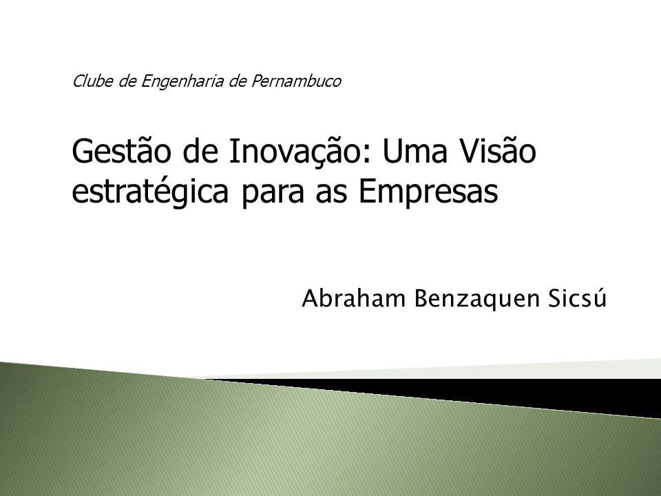 Abraham Benzaquen Sicsú Clube de Engenharia de Pernambuco Gestão de Inovação: Uma Visão estratégica para as Empresas