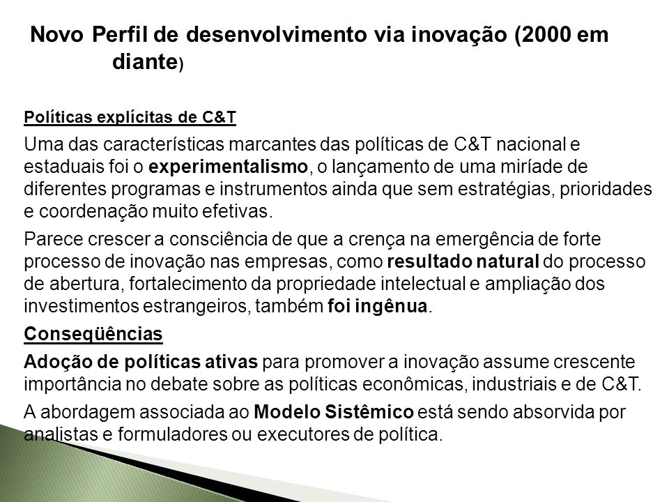 Novo Perfil de desenvolvimento via inovação (2000 em diante ) Políticas explícitas de C&T Uma das características marcantes das políticas de C&T nacio
