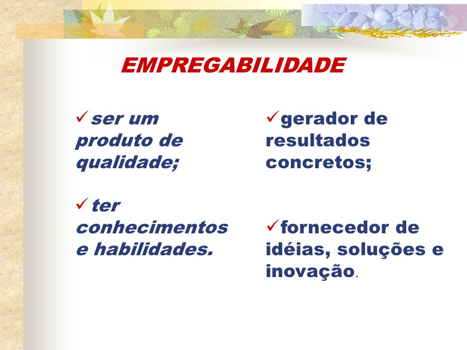 EMPREGABILIDADE ser um produto de qualidade; ter conhecimentos e habilidades.