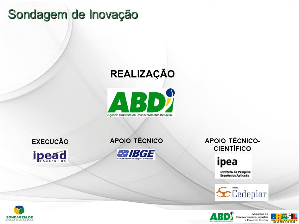 29 Sondagem de Inovação REALIZAÇÃO EXECUÇÃO APOIO TÉCNICOAPOIO TÉCNICO- CIENTÍFICO