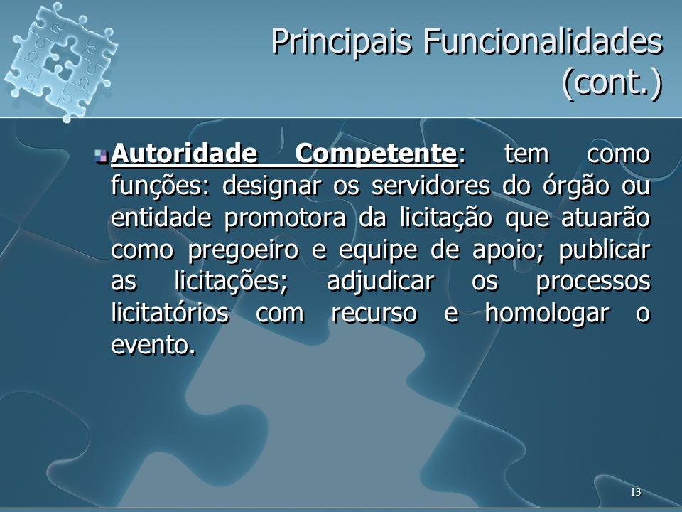 13 Principais Funcionalidades (cont.) Autoridade Competente: tem como funções: designar os servidores do órgão ou entidade promotora da licitação que