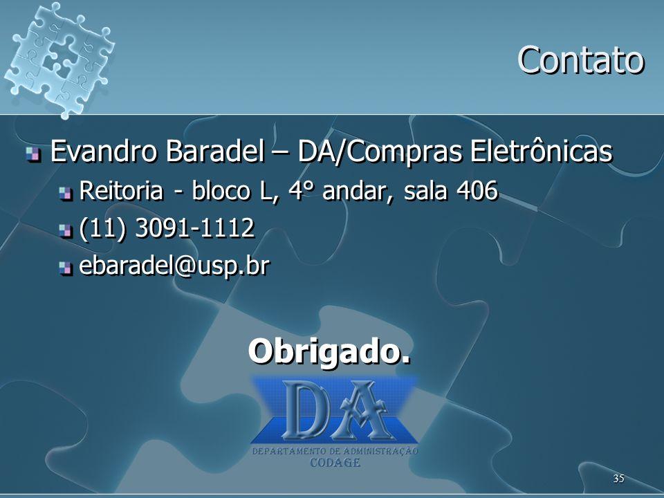 35 Evandro Baradel – DA/Compras Eletrônicas Reitoria - bloco L, 4° andar, sala 406 (11) 3091-1112 ebaradel@usp.br Obrigado. Evandro Baradel – DA/Compr
