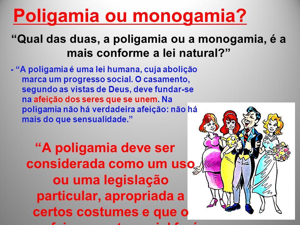 Poligamia ou monogamia? - A poligamia é uma lei humana, cuja abolição marca um progresso social. O casamento, segundo as vistas de Deus, deve fundar-s