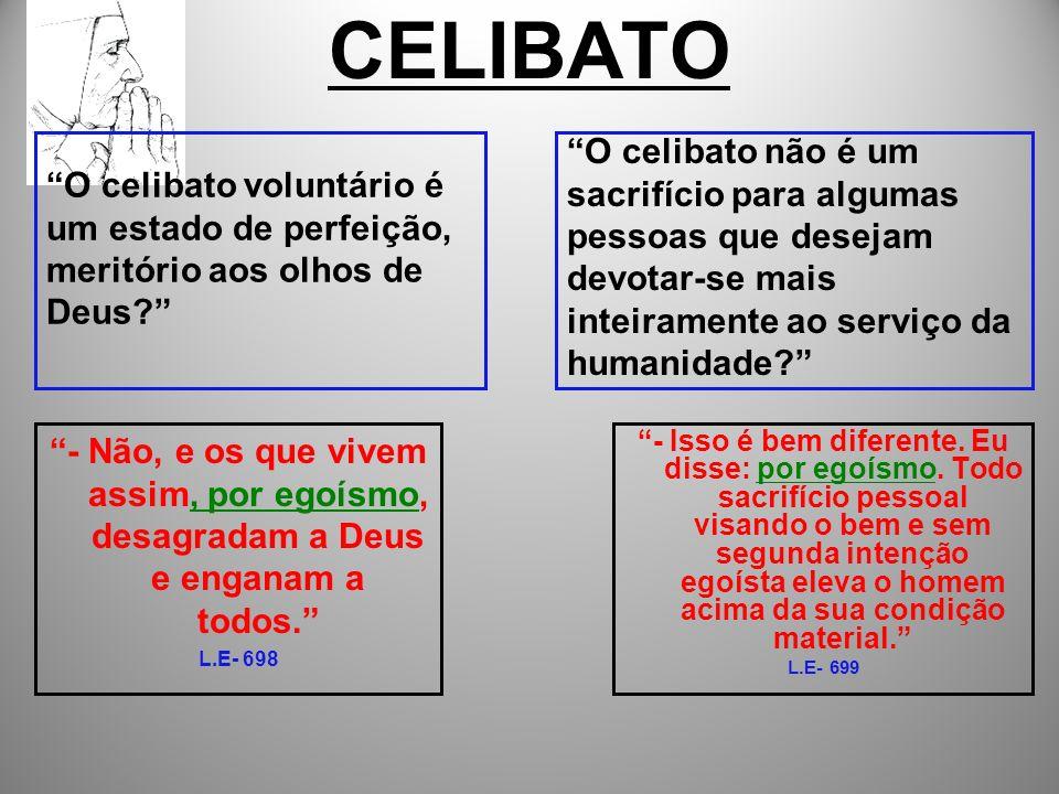 O celibato voluntário é um estado de perfeição, meritório aos olhos de Deus? O celibato não é um sacrifício para algumas pessoas que desejam devotar-s