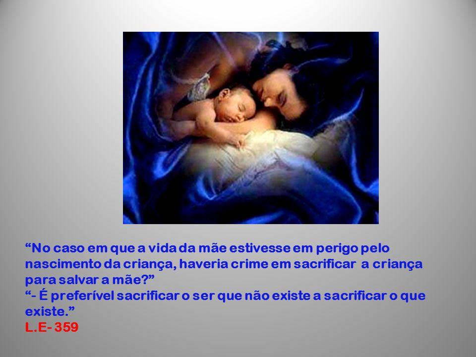 No caso em que a vida da mãe estivesse em perigo pelo nascimento da criança, haveria crime em sacrificar a criança para salvar a mãe? - É preferível s