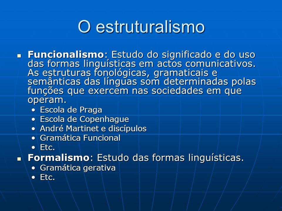 O estruturalismo Funcionalismo: Estudo do significado e do uso das formas linguísticas em actos comunicativos.
