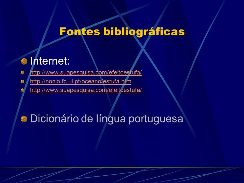 Fontes bibliográficas Internet: http://www.suapesquisa.com/efeitoestufa/ http://nonio.fc.ul.pt/oceano/estufa.htm http://www.suapesquisa.com/efeitoestu