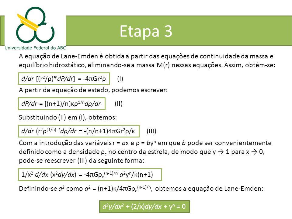 Etapa 3 A equação de Lane-Emden é obtida a partir das equações de continuidade da massa e equilíbrio hidrostático, eliminando-se a massa M(r) nessas e