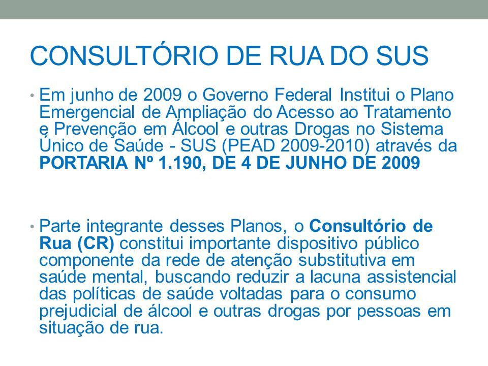 CONSULTÓRIO DE RUA DO SUS Em junho de 2009 o Governo Federal Institui o Plano Emergencial de Ampliação do Acesso ao Tratamento e Prevenção em Álcool e