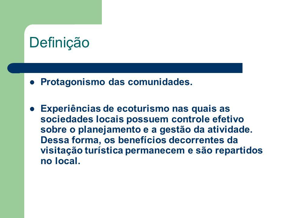 Definição Protagonismo das comunidades. Experiências de ecoturismo nas quais as sociedades locais possuem controle efetivo sobre o planejamento e a ge