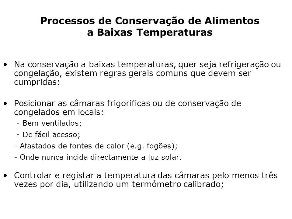 Na conservação a baixas temperaturas, quer seja refrigeração ou congelação, existem regras gerais comuns que devem ser cumpridas: Posicionar as câmara