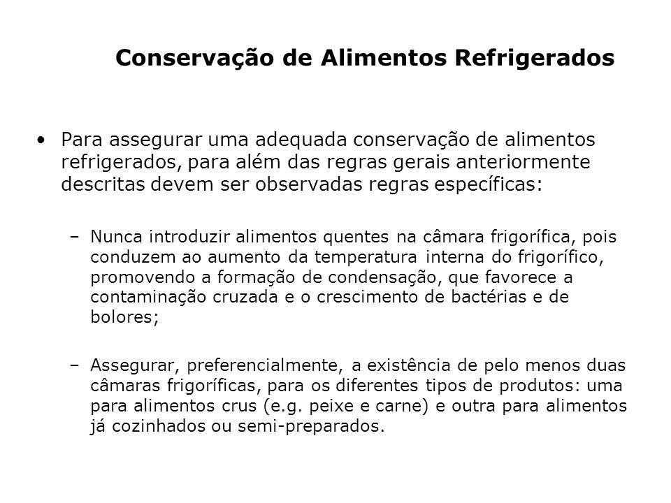 Para assegurar uma adequada conservação de alimentos refrigerados, para além das regras gerais anteriormente descritas devem ser observadas regras esp