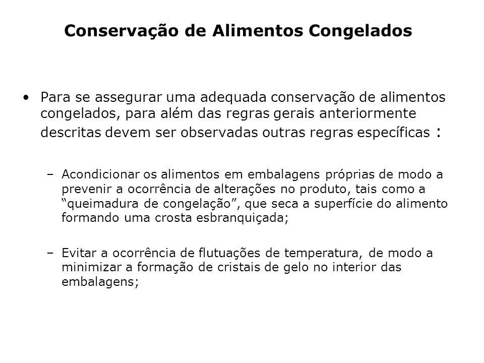 Para se assegurar uma adequada conservação de alimentos congelados, para além das regras gerais anteriormente descritas devem ser observadas outras re
