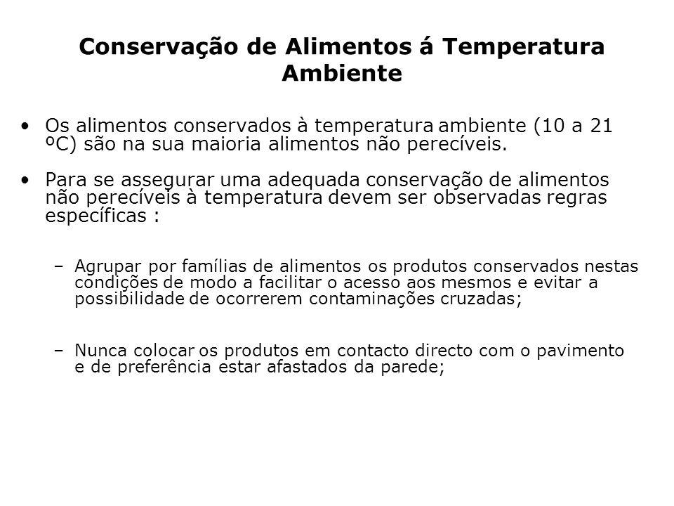 Conservação de Alimentos á Temperatura Ambiente Os alimentos conservados à temperatura ambiente (10 a 21 ºC) são na sua maioria alimentos não perecíve