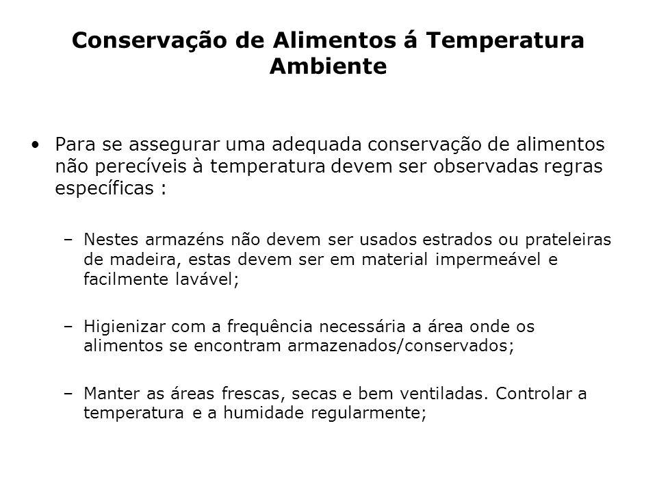 Conservação de Alimentos á Temperatura Ambiente Para se assegurar uma adequada conservação de alimentos não perecíveis à temperatura devem ser observa