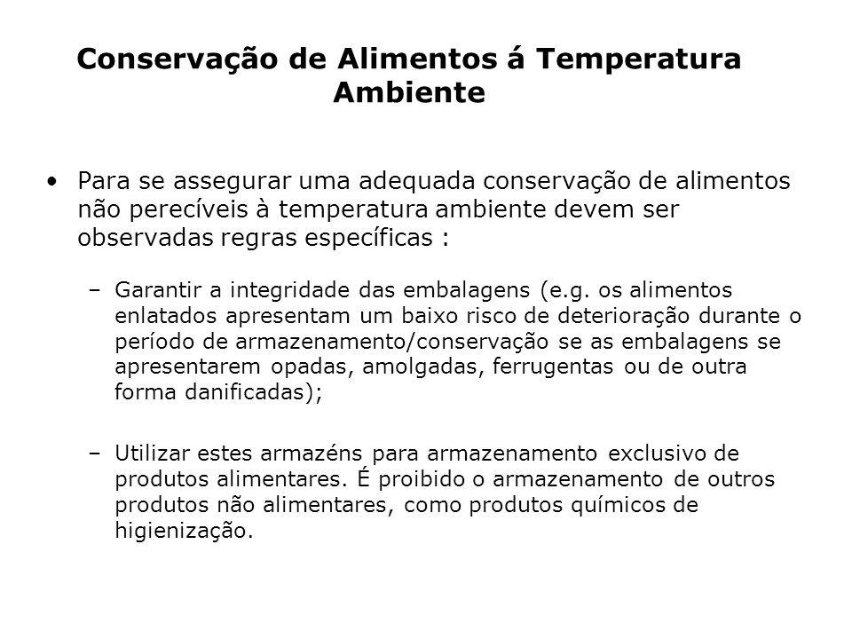Conservação de Alimentos á Temperatura Ambiente Para se assegurar uma adequada conservação de alimentos não perecíveis à temperatura ambiente devem se