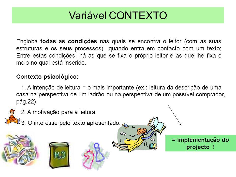 Variável CONTEXTO Engloba todas as condições nas quais se encontra o leitor (com as suas estruturas e os seus processos) quando entra em contacto com um texto; Entre estas condições, há as que se fixa o próprio leitor e as que lhe fixa o meio no qual está inserido.