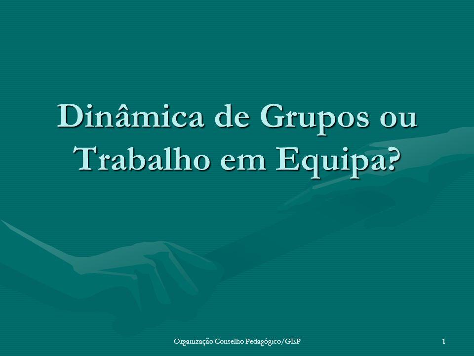 Organização Conselho Pedagógico/GEP1 Dinâmica de Grupos ou Trabalho em Equipa?