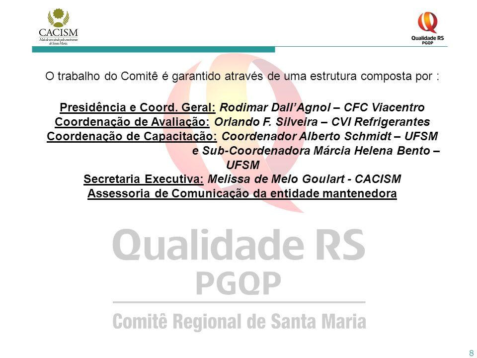 9 REUNIÕES: O Comitê regional Santa Maria procura trabalhar alinhado ao PGQP (Porto Alegre), realiza mensalmente uma reunião geral com todas as coordenações e eventualmente reuniões específicas de capacitação/avaliação/eventos