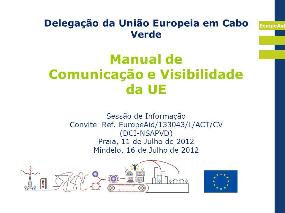 EuropeAid Delegação da União Europeia em Cabo Verde Manual de Comunicação e Visibilidade da UE Sessão de Informação Convite Ref. EuropeAid/133043/L/AC