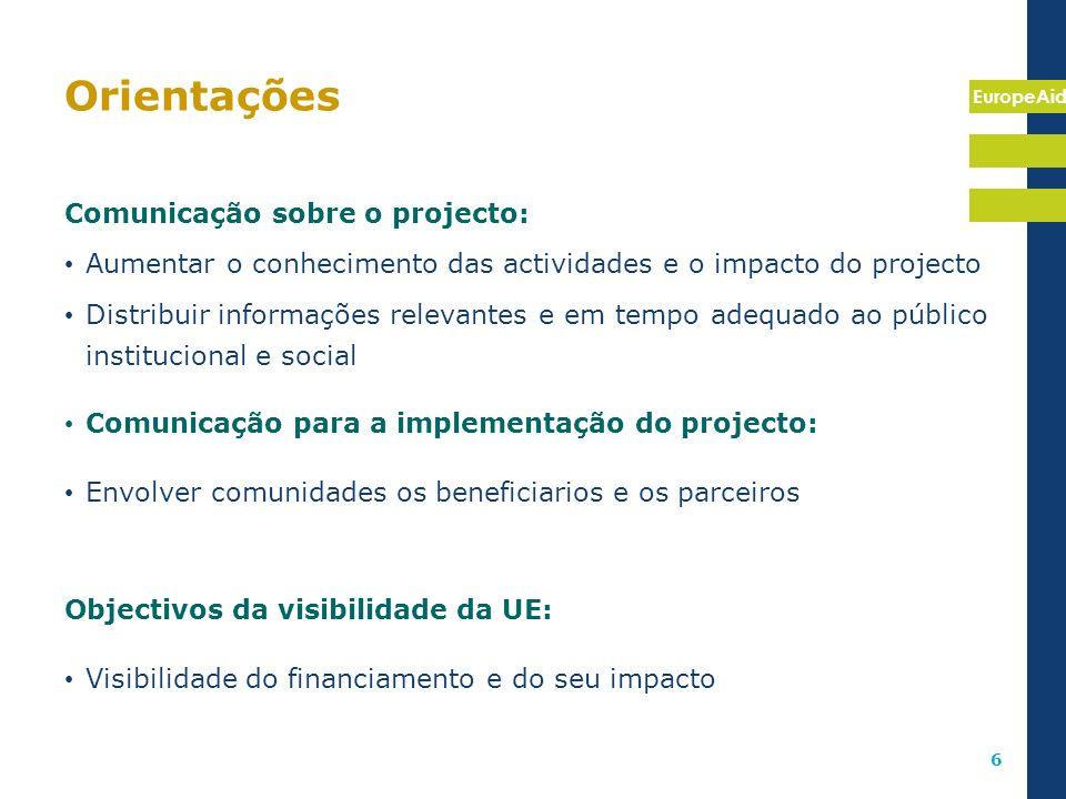 EuropeAid 6 Orientações Comunicação sobre o projecto: Aumentar o conhecimento das actividades e o impacto do projecto Distribuir informações relevante