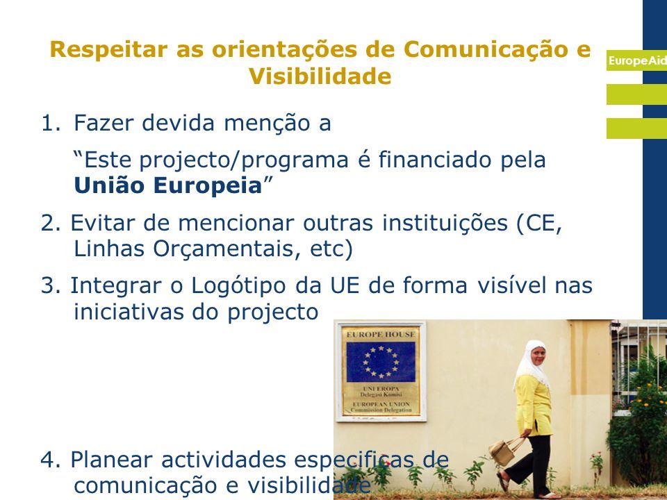EuropeAid 9 Respeitar as orientações de Comunicação e Visibilidade 1.Fazer devida menção a Este projecto/programa é financiado pela União Europeia 2.