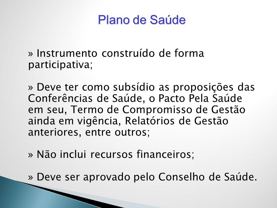 » Instrumento construído de forma participativa; » Deve ter como subsídio as proposições das Conferências de Saúde, o Pacto Pela Saúde em seu, Termo d