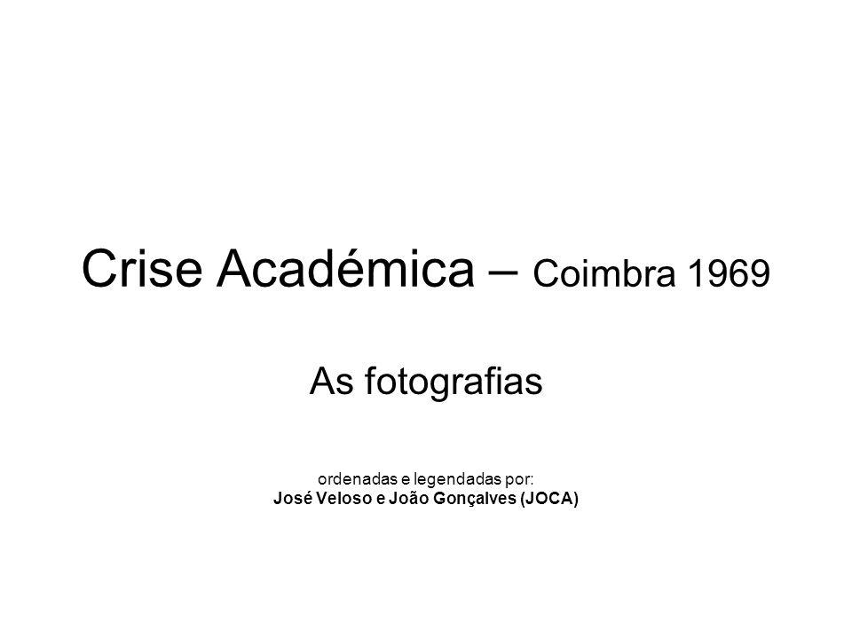 Crise Académica – Coimbra 1969 As fotografias ordenadas e legendadas por: José Veloso e João Gonçalves (JOCA)