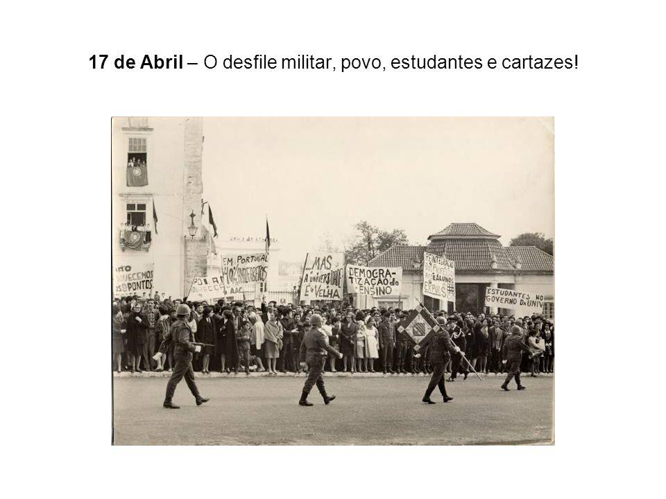 17 de Abril – O desfile militar, povo, estudantes e cartazes!