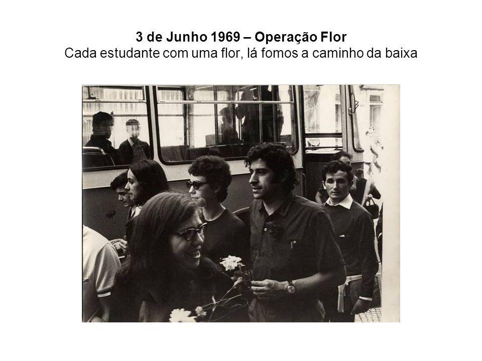 3 de Junho 1969 – Operação Flor Cada estudante com uma flor, lá fomos a caminho da baixa
