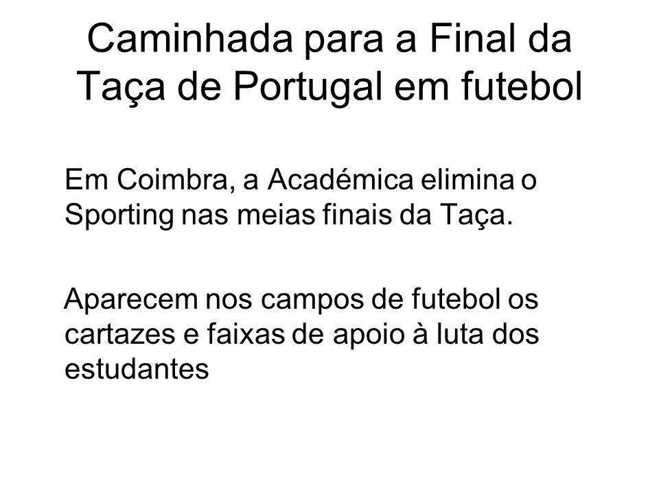 Caminhada para a Final da Taça de Portugal em futebol Em Coimbra, a Académica elimina o Sporting nas meias finais da Taça. Aparecem nos campos de fute