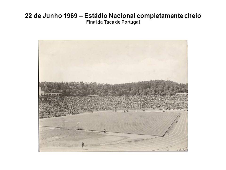 22 de Junho 1969 – Estádio Nacional completamente cheio Final da Taça de Portugal