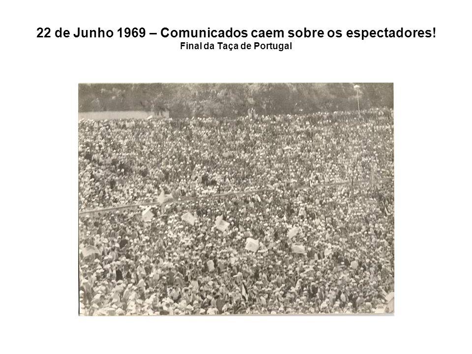22 de Junho 1969 – Comunicados caem sobre os espectadores! Final da Taça de Portugal