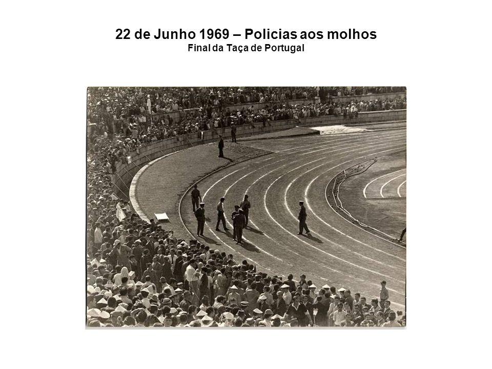 22 de Junho 1969 – Policias aos molhos Final da Taça de Portugal