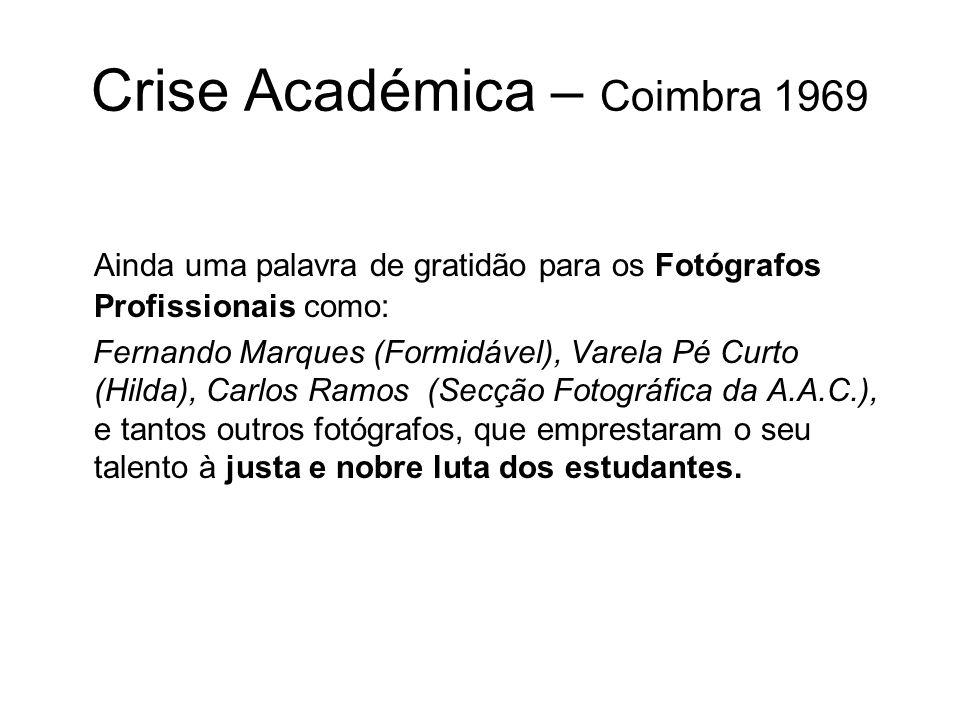 Crise Académica – Coimbra 1969 Ainda uma palavra de gratidão para os Fotógrafos Profissionais como: Fernando Marques (Formidável), Varela Pé Curto (Hi