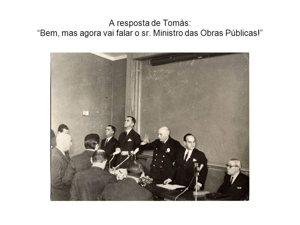 A resposta de Tomás: Bem, mas agora vai falar o sr. Ministro das Obras Públicas!
