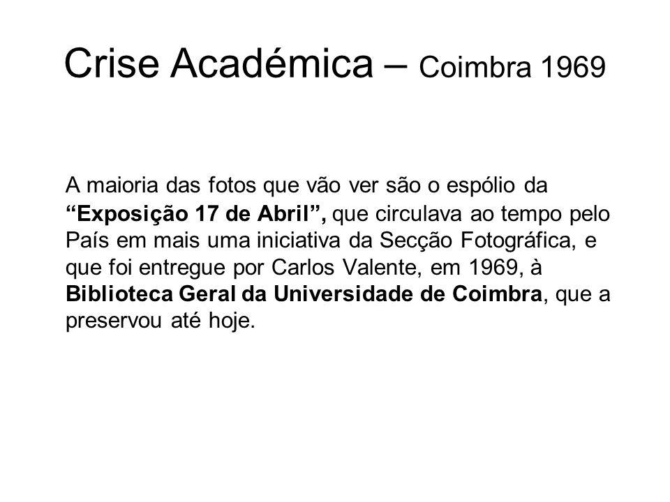 Crise Académica – Coimbra 1969 A maioria das fotos que vão ver são o espólio da Exposição 17 de Abril, que circulava ao tempo pelo País em mais uma in