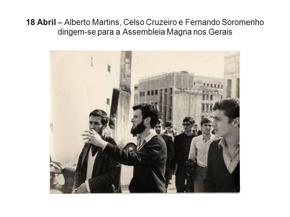 18 Abril – Alberto Martins, Celso Cruzeiro e Fernando Soromenho dirigem-se para a Assembleia Magna nos Gerais